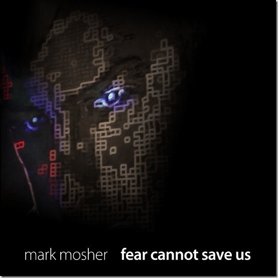 mark-mosher-fear-cannot-save-us-cover-550