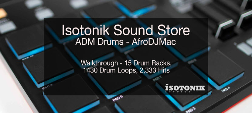 Isotonik Studios Releases ADM DRUMS by AfroDJMac + A Video Walkthrough of this Epic Collection