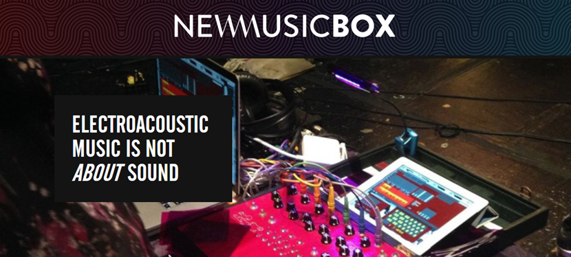 "Good Read ""Electroacoustic Music is Not About Sound"" by Eric Chasalow @NewMusicUSA @NewMusicBox"