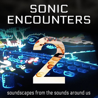 Season 2 of Sonic Encounters Soundscapes Podcast Underway